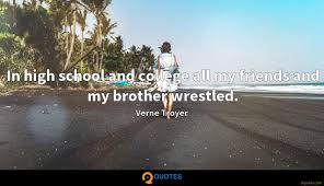 in high school and college all my friends and my brother wrestled