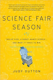 Felicia Howell: Science Fair Season: Twelve Kids, a Robot Named Scorch . .  . and What It Takes to Win