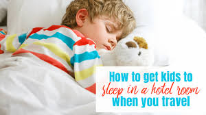 How To Get Kids To Sleep In Hotel Rooms When You Travel Let Me Give You Some Advice