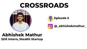 How to persist through 12 Interviews | Abhishek Mathur SDE Intern ,Stealth  Startup | CrossRoads EP-5 - YouTube