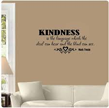 Amazon Com Kindness Is The Language Which The Deaf Can Hear And The Blind Can See Mark Twain Wall Decal Sticker Art Home D Cor Home Kitchen