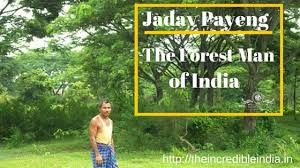 Meet Jadav Molai Payeng- The Forest Man of India - The Incredible India