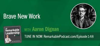 Brave New Work with Aaron Dignan - #148 | The Remarkable ...