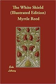 The White Shield (Illustrated Edition): Amazon.co.uk: Reed, Myrtle, Stevens,  Dalton: 9781406857405: Books