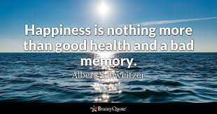 albert schweitzer happiness is nothing more than good