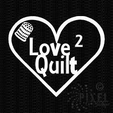 Love 2 Quilt Vinyl Decal Pixelboutique