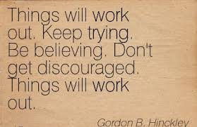 motivational work quote by gordon b hinckley things will work