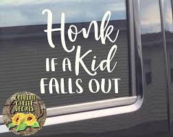 Honk If A Kid Falls Out Honk If A Kid Falls Out Decal Honk Etsy Car Stickers Funny Funny Car Decals Fall Kids