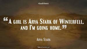 a girl is arya stark of winterfell and i m going home hoopoequotes