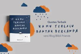 "quotes pilihan buku ""kamu terlalu banyak bercanda"" friends"
