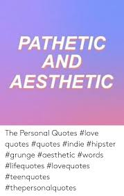 pathetic and aesthetic the personal quotes love quotes quotes
