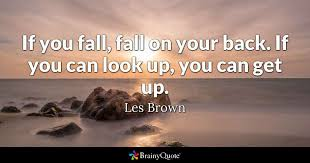 les brown if you fall fall on your back if you can
