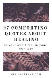 comforting quotes about healing your own way healing brave