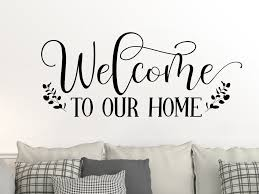 Welcome To Our Home Front Door Decal Wall Decal Entryway Decor Home Decor Wall Decor Welcome Sign Welcome Home Sign