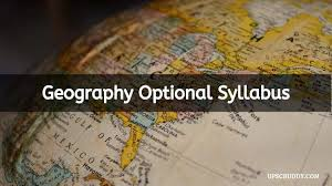 Geography Syllabus For UPSC IAS 2020 Prelims and Mains