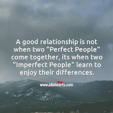 a good relationship is when two imperfect people learn to enjoy