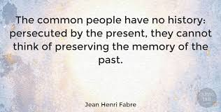 jean henri fabre the common people have no history persecuted by