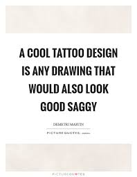 a cool tattoo design is any drawing that would also look good