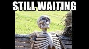still waiting memes