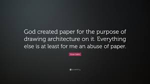 """alvar aalto quote """"god created paper for the purpose of drawing"""