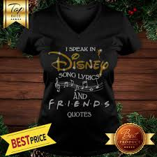 hot i speak in disney song lyrics and friends quotes shirt t