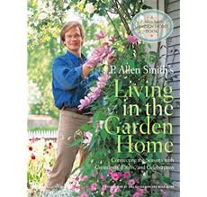 P. Allen Smith's Living in the Garden Home: Connecting the Seasons with  Containers, Crafts, and Celebrations (P. Allen Smith Garden Home Books):  Smith, P. Allen: 9780307347237: Amazon.com: Books