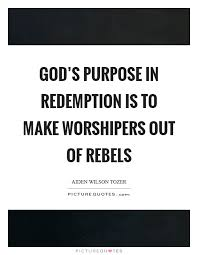 god s purpose in redemption is to make worshipers out of rebels