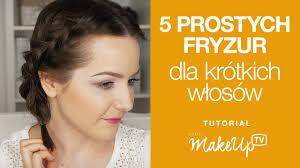 5 Prostych Fryzur Dla Krotkich Wlosow Milena Youtube