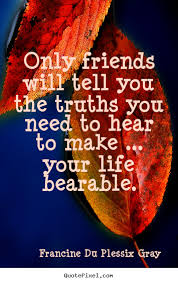 francine du plessix gray picture quote only friends will tell