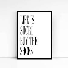 life is short buy the shoes quote poster from mixarthouse on
