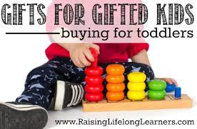 gifts for gifted kids ing for toddlers