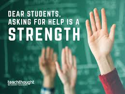Dear Students, Asking For Help Is A Strength -