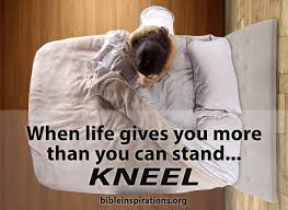 when life gives you more than you can stand kneel bible