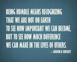 gordon b hinckley quote about respect life humble difference cq