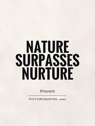 quotes about nature vs nurture quotes