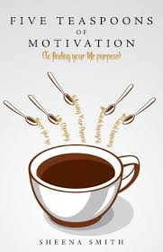 Five Teaspoons of Motivation (To finding your life purpose) by Sheena Smith,  Paperback | Barnes & Noble®