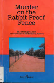 Murder On The Rabbit Proof Fence The Strange Case Of Arthur Upfield And Snowy Rowles By Terry Walker
