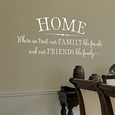 Amazon Com Home Where We Treat Our Family Like Friends And Our Friends Like Family Family Wall Decal Family Quote Home Kitchen