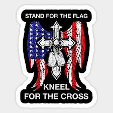 Stand For The Flag Kneel For The Cross T Shirt Stand For The Flag Kneel For The Cross Sticker Teepublic Uk