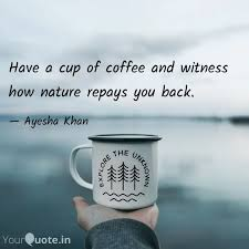 have a cup of coffee and quotes writings by ayesha khan