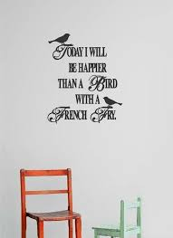 Design With Vinyl Today I Will Be Happier Than Aa Bird With A French Fry Wall Decal Wayfair