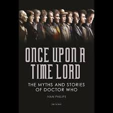 Once Upon a Time Lord, The Myths and Sto by Ivan Phillips ...