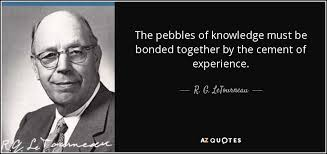 r g letourneau quote the pebbles of knowledge must be bonded