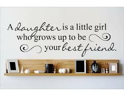Design With Vinyl A Daughter Is A Little Girl Who Grows Up To Be Your Best Friend Wall Decal Wayfair