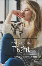 If Addie Lost the Fight - Author's Note (IMPORTANT!! MUST READ TO FULLY  UNDERSTAND STORY!!) - Wattpad