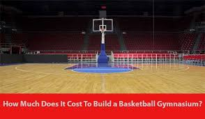 cost to build a basketball gymnasium