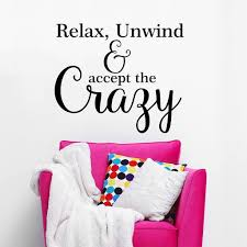 Amazon Com Relax Unwind And Accept The Crazy Funny Home And Family Quote Wall Decals 28 W By 24 H Funny Quotes Funny Family Wall Sticker Quotes Funny Wall Decals Plus Free White