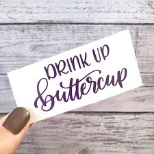 Drink Up Buttercup Vinyl Decal Water Bottle Sticker Etsy