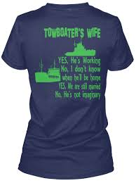 Towboater Wife Yes He Is Towboater S Wife Yes He S Working No I Don T Know When He Ll Be Home Yes We Are Still Married No He S Products From Towboaters Apparel Teespring