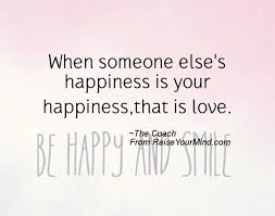 happiness quotes when someone else s happiness is your happiness